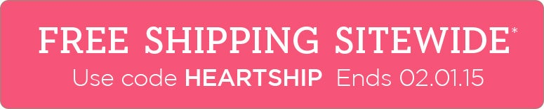 Free Shipping Sitewide. Use code HEARTSHIP