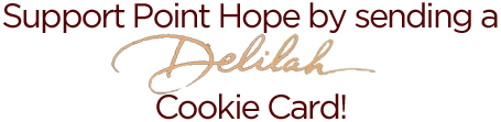 Support Point Hope by sending a Delilah Cookie Card!